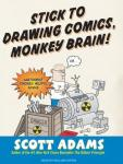 Stick to Drawing Comics, Monkey Brain!: Cartoonist Ignores Helpful Advice Audiobook