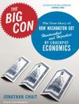 Big Con: The True Story of How Washington Got Hoodwinked and Hijacked by Crackpot Economics, Jonathan Chait