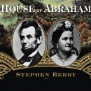 House of Abraham: Lincoln and the Todds, a Family Divided by War, Stephen Berry