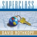 Superclass: The Global Power Elite and the World They Are Making, David Rothkopf