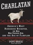 Charlatan: America's Most Dangerous Huckster, the Man Who Pursued Him, and the Age of Flimflam, Pope Brock