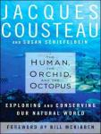 Human, the Orchid, and the Octopus: Exploring and Conserving Our Natural World, Susan Schiefelbein, Jacques Cousteau