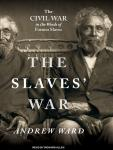 Slaves' War: The Civil War in the Words of Former Slaves, Andrew Ward