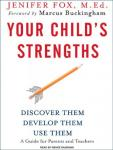 Your Child's Strengths: Discover Them, Develop Them, Use Them, Jenifer Fox