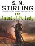 Sword of the Lady: A Novel of the Change, S. M. Stirling