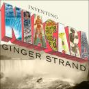 Inventing Niagara: Beauty, Power, and Lies, Ginger Strand