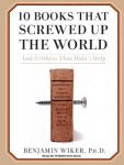 10 Books That Screwed Up the World: And 5 Others That Didn't Help Audiobook