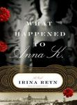 What Happened to Anna K.: A Novel, Irina Reyn