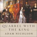 Quarrel with the King: The Story of an English Family on the High Road to Civil War Audiobook