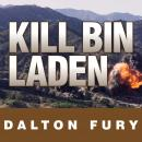 Kill Bin Laden: A Delta Force Commander's Account of the Hunt for the WORLD's Most Wanted Man, Dalton Fury