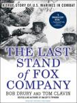 Last Stand of Fox Company: A True Story of U.S. Marines in Combat, Tom Clavin, Bob Drury