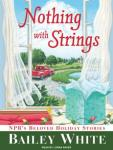 Nothing with Strings: NPR's Beloved Holiday Stories, Bailey White