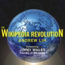 The Wikipedia Revolution: How a Bunch of Nobodies Created the WORLD's Greatest Encyclopedia Audiobook