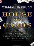 House of Cards: A Tale of Hubris and Wretched Excess on Wall Street, William D. Cohan