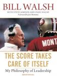 Score Takes Care of Itself: My Philosophy of Leadership, Bill Walsh, Steve Jamison