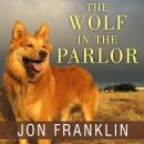 Wolf in the Parlor: The Eternal Connection Between Humans and Dogs, Jon Franklin
