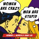 Women Are Crazy, Men Are Stupid: The Simple Truth to a Complicated Relationship Audiobook