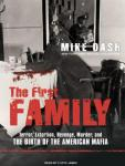 First Family: Terror, Extortion, Revenge, Murder, and the Birth of the American Mafia, Mike Dash