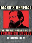 Marx's General: The Revolutionary Life of Friedrich Engels, Tristram Hunt