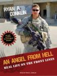 Angel from Hell: Real Life on the Front Lines, Ryan A. Conklin