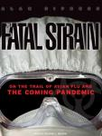 Fatal Strain: On the Trail of Avian Flu and the Coming Pandemic, Alan Sipress