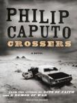 Crossers: A Novel, Philip Caputo