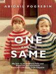 One and the Same: My Life as an Identical Twin and What I've Learned about Everyone's Struggle to Be Singular, Abigail Pogrebin