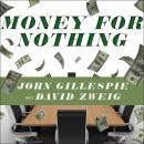 Money for Nothing: How the Failure of Corporate Boards Is Ruining American Business and Costing Us Trillions, David Zweig, John Gillespie