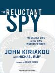 Reluctant Spy: My Secret Life in the CIA's War on Terror, Michael Ruby, John Kiriakou