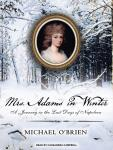 Mrs. Adams in Winter: A Journey in the Last Days of Napoleon, Michael O'Brien