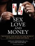 Sex, Love, and Money: Revenge and Ruin in the World of High-Stakes Divorce, John Sedgwick, Gerald Nissenbaum