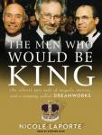 Men Who Would Be King: An Almost Epic Tale of Moguls, Movies, and a Company Called DreamWorks, Nicole Laporte