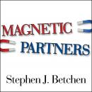 Magnetic Partners: Discover How the Hidden Conflict That Once Attracted You to Each Other Is Now Driving You Apart, Stephen J. Betchen