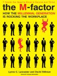 M-Factor: How the Millennial Generation Is Rocking the Workplace, David Stillman, Lynne C. Lancaster