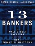13 Bankers: The Wall Street Takeover and the Next Financial Meltdown, James Kwak, Simon Johnson