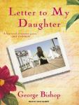 Letter to My Daughter: A Novel, George Bishop