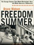 Freedom Summer: The Savage Season That Made Mississippi Burn and Made America a Democracy, Bruce Watson