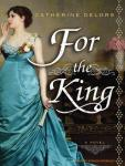 For the King: A Novel, Catherine Delors