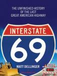 Interstate 69: The Unfinished History of the Last Great American Highway, Matt Dellinger