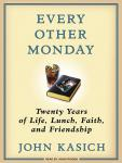 Every Other Monday: Twenty Years of Life, Lunch, Faith, and Friendship, Daniel Paisner, John Kasich