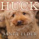Huck:The Remarkable True Story of How One Lost Puppy Taught a Family---and a Whole Town---about Hope and Happy Endings