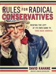 Rules for Radical Conservatives: Beating the Left at Its Own Game to Take Back America, David Kahane