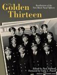 Golden Thirteen: Recollections of the First Black Naval Officers, Paul Stillwell