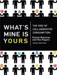 What's Mine Is Yours: The Rise of Collaborative Consumption, Roo Rogers, Rachel Botsman