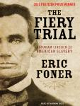 Fiery Trial: Abraham Lincoln and American Slavery, Eric Foner