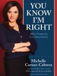 You Know I'm Right: More Prosperity, Less Government, Michelle Caruso-Cabrera