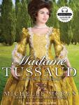 Madame Tussaud: A Novel of the French Revolution, Michelle Moran