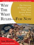 Why the West Rules---for Now: The Patterns of History, and What They Reveal About the Future, Ian Morris