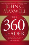 360 Degree Leader: Developing Your Influence from Anywhere in the Organization, John C. Maxwell