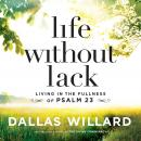 Life Without Lack: Living in the Fullness of Psalm 23 Audiobook